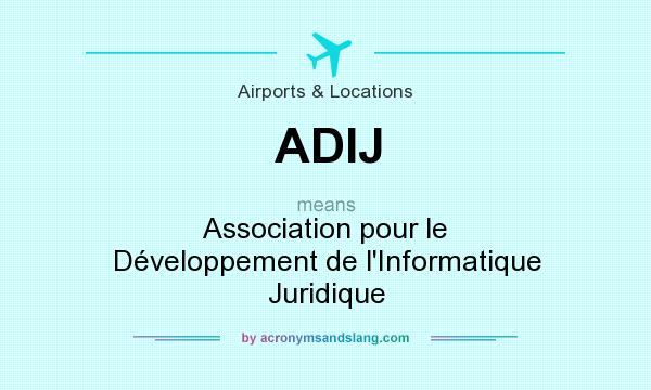 What does ADIJ mean? It stands for Association pour le Développement de l`Informatique Juridique