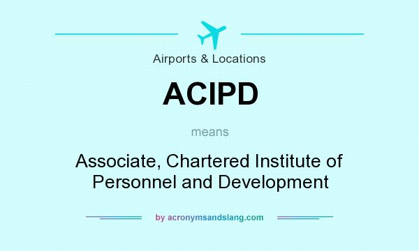 What does ACIPD mean? It stands for Associate, Chartered Institute of Personnel and Development