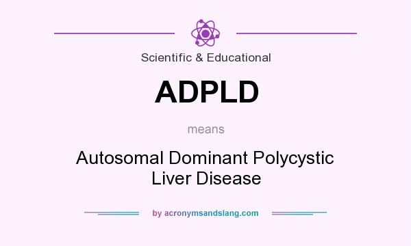 What does ADPLD mean? It stands for Autosomal Dominant Polycystic Liver Disease