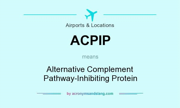 What does ACPIP mean? It stands for Alternative Complement Pathway-Inhibiting Protein