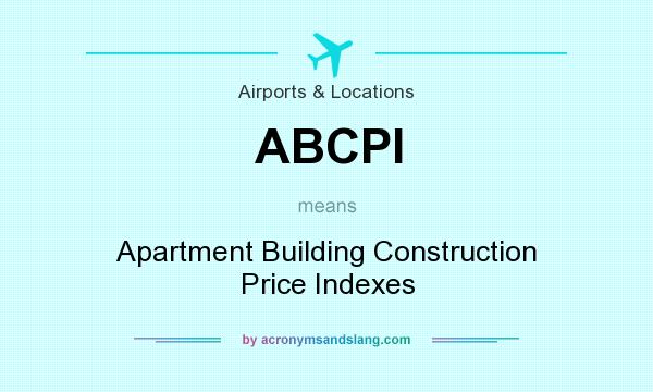 What does ABCPI mean? It stands for Apartment Building Construction Price Indexes
