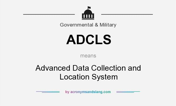 What does ADCLS mean? It stands for Advanced Data Collection and Location System
