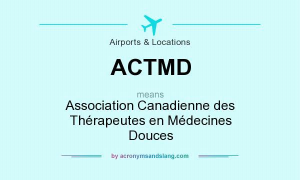 What does ACTMD mean? It stands for Association Canadienne des Thérapeutes en Médecines Douces