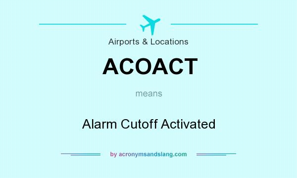 What does ACOACT mean? It stands for Alarm Cutoff Activated