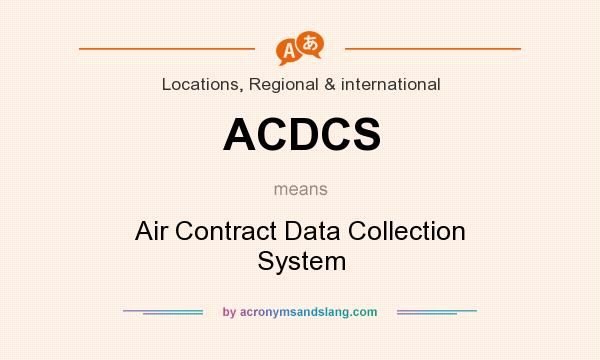 What does ACDCS mean? It stands for Air Contract Data Collection System