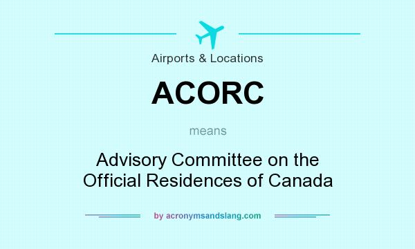 What does ACORC mean? It stands for Advisory Committee on the Official Residences of Canada