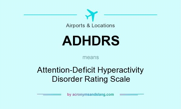 What does ADHDRS mean? It stands for Attention-Deficit Hyperactivity Disorder Rating Scale