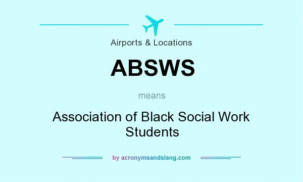 What does ABSWS mean? It stands for Association of Black Social Work Students