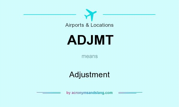 What does ADJMT mean? It stands for Adjustment