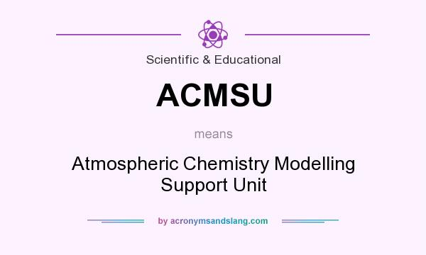 What does ACMSU mean? It stands for Atmospheric Chemistry Modelling Support Unit