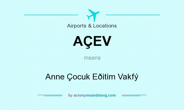 What does AÇEV mean? It stands for Anne Çocuk Eðitim Vakfý