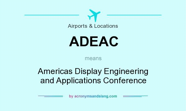 What does ADEAC mean? It stands for Americas Display Engineering and Applications Conference