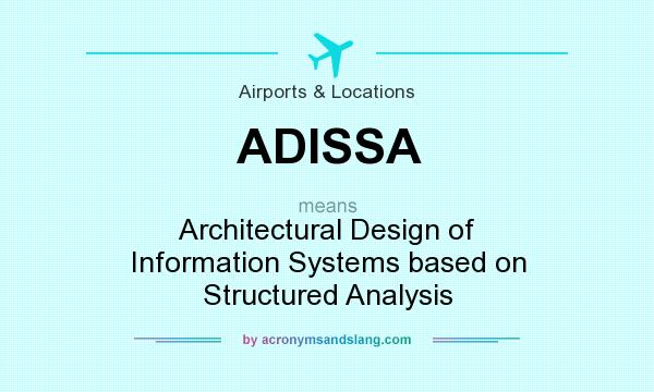 What Does Adissa Mean Definition Of Adissa Adissa Stands For Architectural Design Of Information Systems Based On Structured Analysis By Acronymsandslang Com