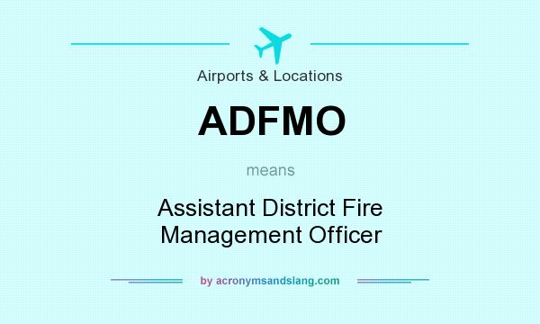 What does ADFMO mean? It stands for Assistant District Fire Management Officer