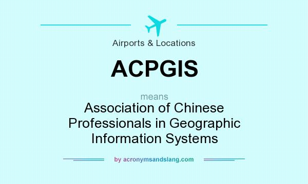 What does ACPGIS mean? It stands for Association of Chinese Professionals in Geographic Information Systems