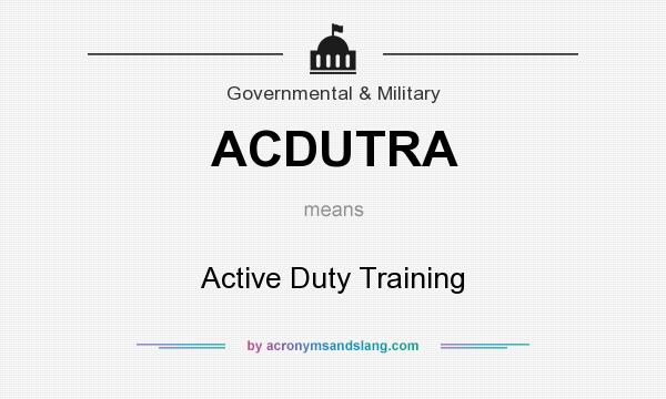 What does ACDUTRA mean? It stands for Active Duty Training