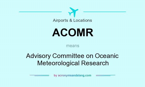 What does ACOMR mean? It stands for Advisory Committee on Oceanic Meteorological Research