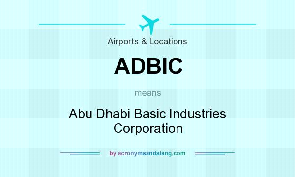 What does ADBIC mean? It stands for Abu Dhabi Basic Industries Corporation