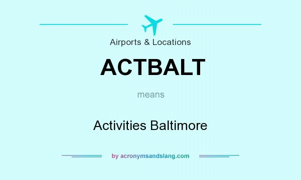 What does ACTBALT mean? It stands for Activities Baltimore