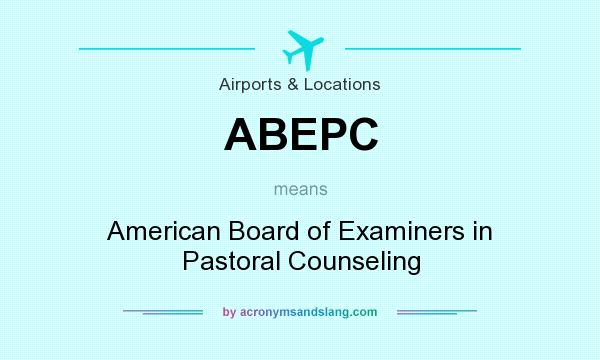 What does ABEPC mean? It stands for American Board of Examiners in Pastoral Counseling