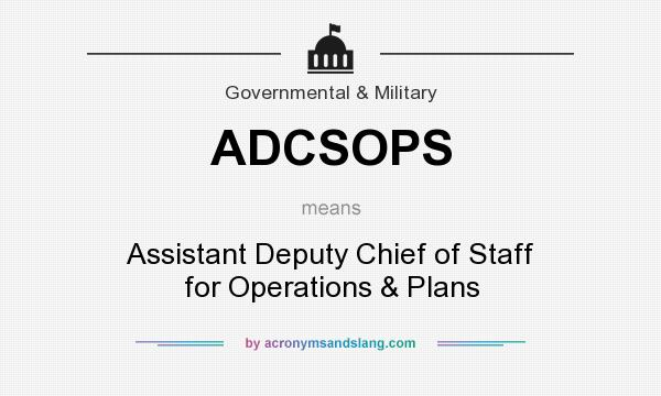 What does ADCSOPS mean? It stands for Assistant Deputy Chief of Staff for Operations & Plans