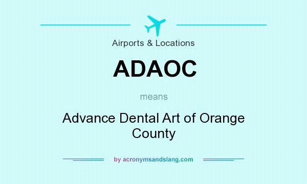 What does ADAOC mean? It stands for Advance Dental Art of Orange County