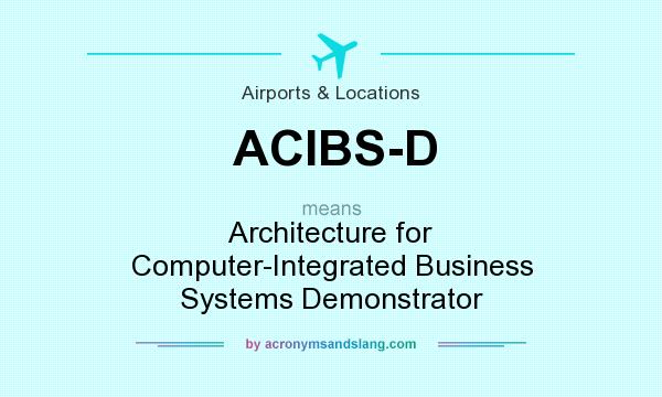 What does ACIBS-D mean? It stands for Architecture for Computer-Integrated Business Systems Demonstrator