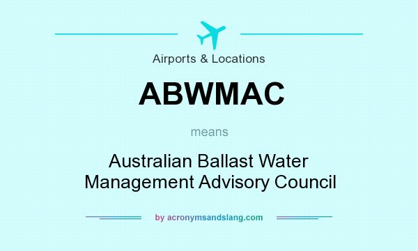 What does ABWMAC mean? It stands for Australian Ballast Water Management Advisory Council
