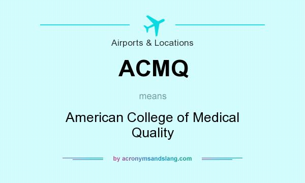 What does ACMQ mean? It stands for American College of Medical Quality
