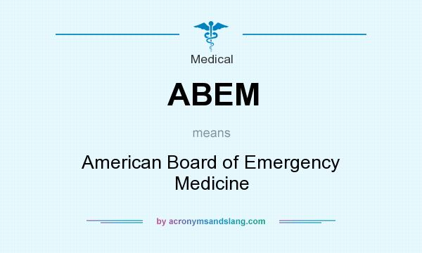 What does ABEM mean? It stands for American Board of Emergency Medicine