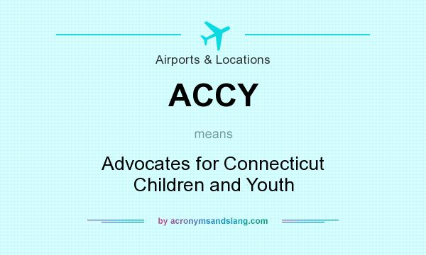 What does ACCY mean? It stands for Advocates for Connecticut Children and Youth