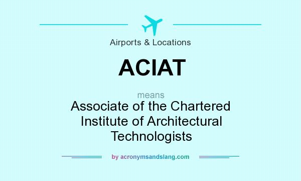 What does ACIAT mean? It stands for Associate of the Chartered Institute of Architectural Technologists