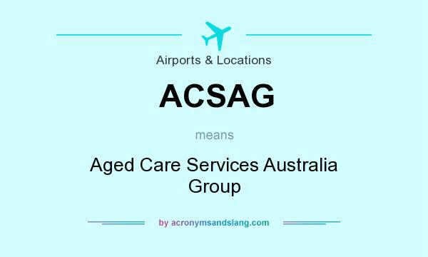 What does ACSAG mean? It stands for Aged Care Services Australia Group