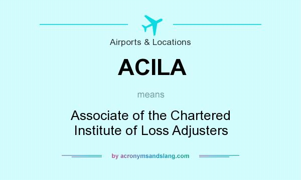 What does ACILA mean? It stands for Associate of the Chartered Institute of Loss Adjusters