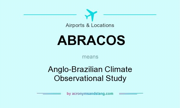 What does ABRACOS mean? It stands for Anglo-Brazilian Climate Observational Study
