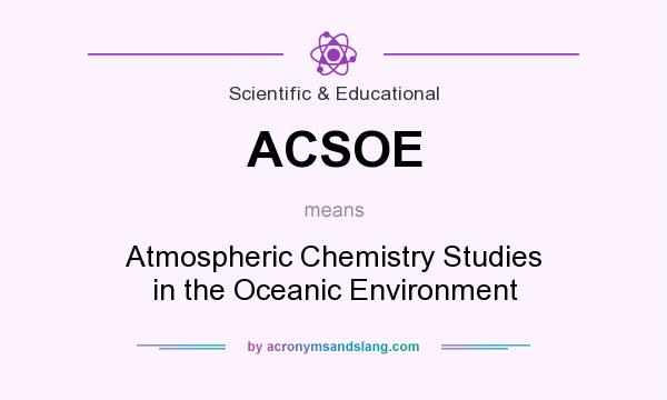 What does ACSOE mean? It stands for Atmospheric Chemistry Studies in the Oceanic Environment