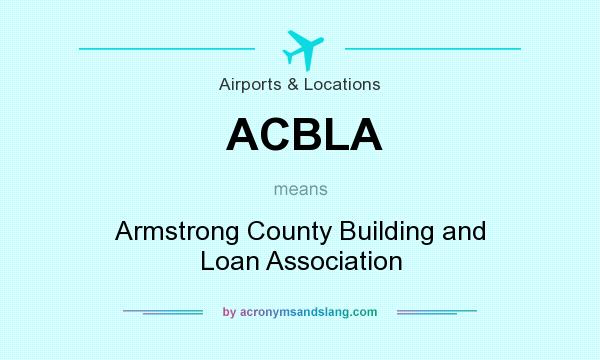 What does ACBLA mean? It stands for Armstrong County Building and Loan Association