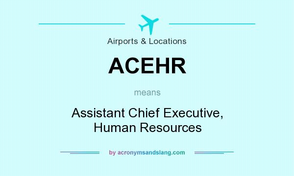 What does ACEHR mean? It stands for Assistant Chief Executive, Human Resources