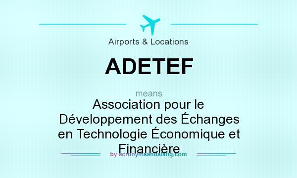 What does ADETEF mean? It stands for Association pour le Développement des Échanges en Technologie Économique et Financière