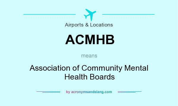 What does ACMHB mean? It stands for Association of Community Mental Health Boards