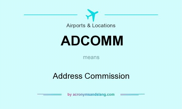 What does ADCOMM mean? It stands for Address Commission