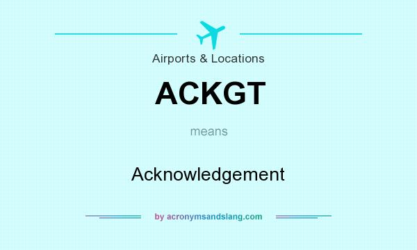 What does ACKGT mean? It stands for Acknowledgement