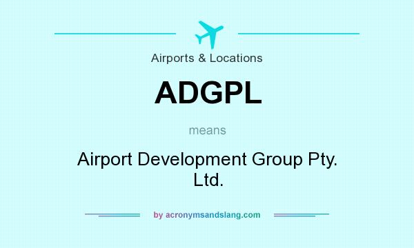 What does ADGPL mean? It stands for Airport Development Group Pty. Ltd.