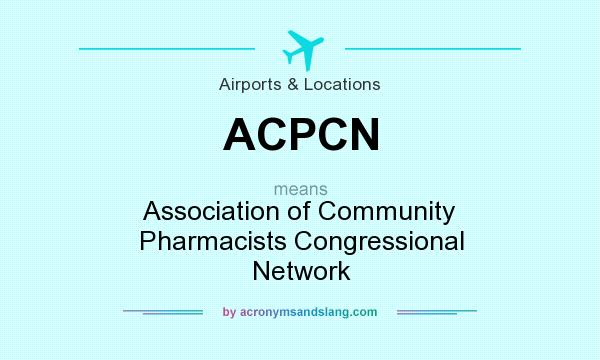 What does ACPCN mean? It stands for Association of Community Pharmacists Congressional Network