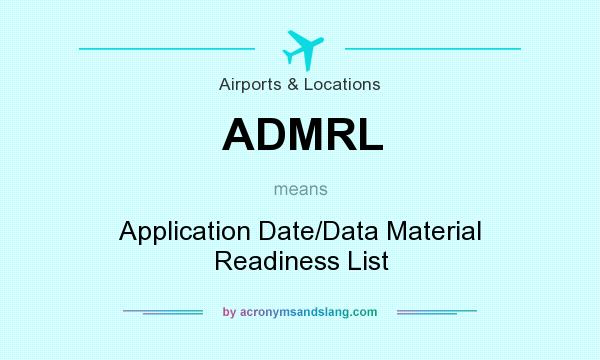 What does ADMRL mean? It stands for Application Date/Data Material Readiness List