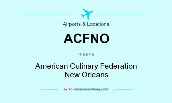 What does ACFNO mean? It stands for American Culinary Federation New Orleans