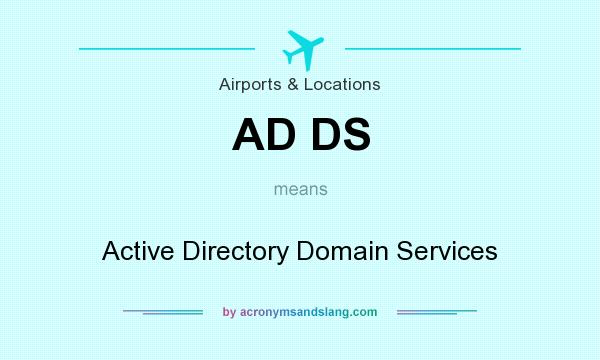 What does AD DS mean? It stands for Active Directory Domain Services