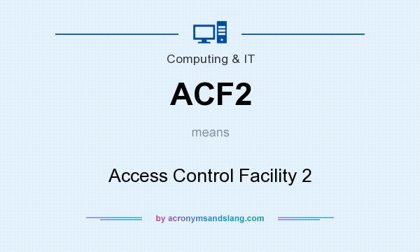 What does ACF2 mean? It stands for Access Control Facility 2