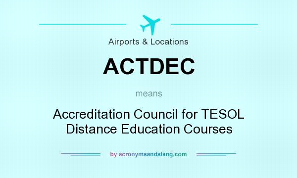 What does ACTDEC mean? It stands for Accreditation Council for TESOL Distance Education Courses