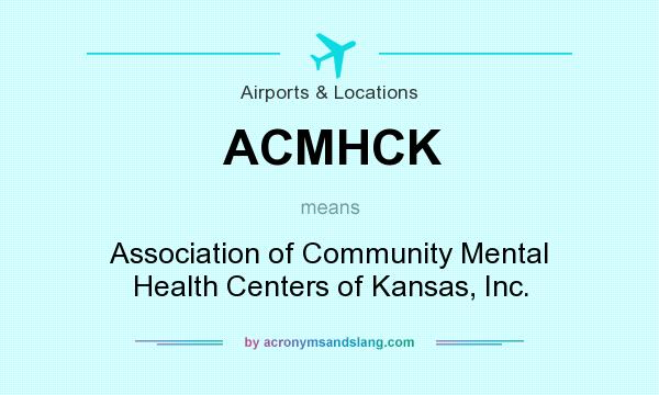 What does ACMHCK mean? It stands for Association of Community Mental Health Centers of Kansas, Inc.